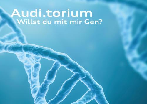 """Audi.torium """"Willst du mit mir Gen?"""""""