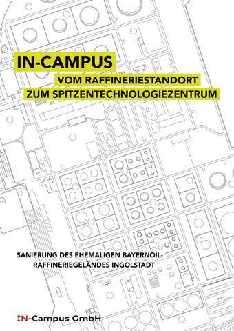 IN-Campus - vom Raffineriestandort zum Spitzentechnologiezentrum